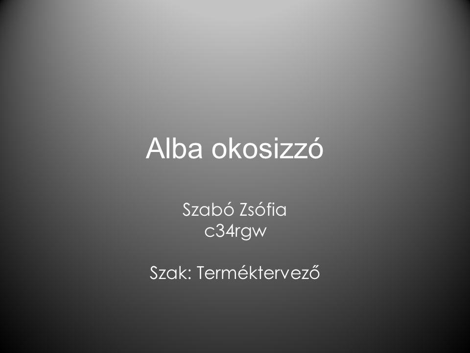 Alba okosizzó Szabó Zsófia c34rgw Szak: Terméktervező