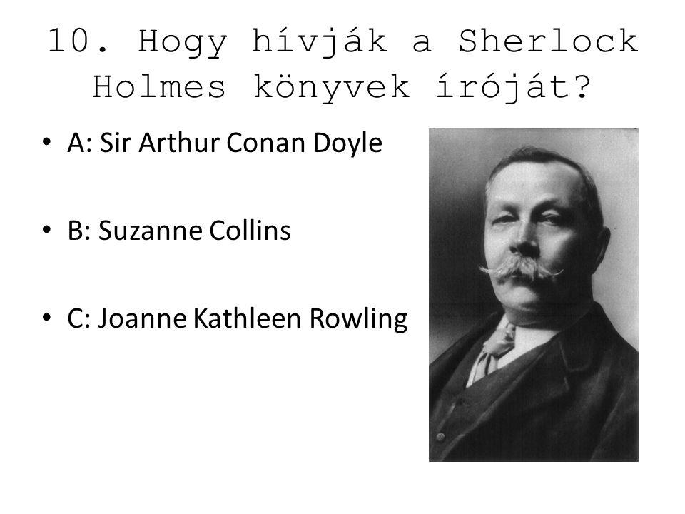 10.Hogy hívják a Sherlock Holmes könyvek íróját.