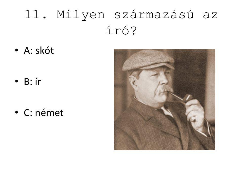 11. Milyen származású az író? A: skót B: ír C: német