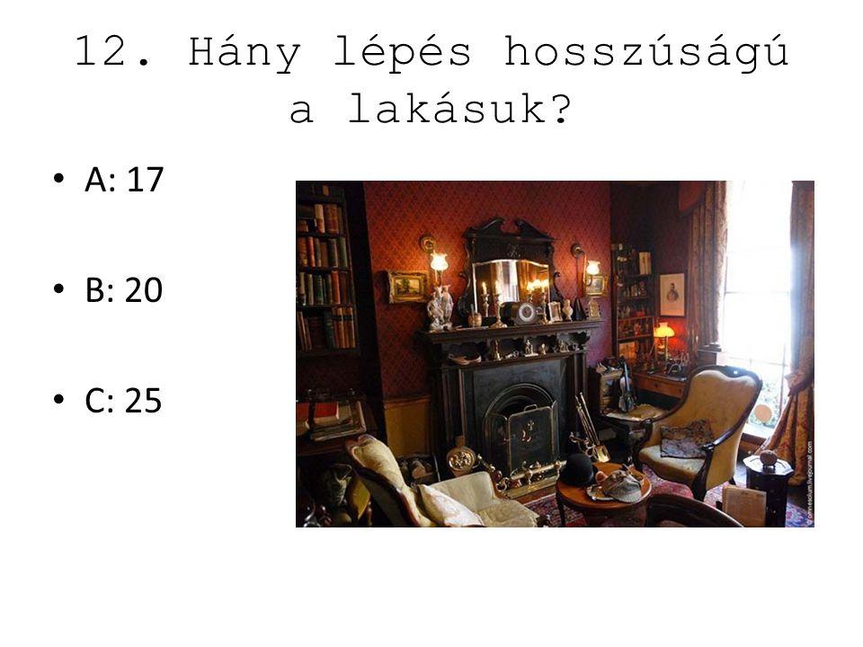 12. Hány lépés hosszúságú a lakásuk? A: 17 B: 20 C: 25