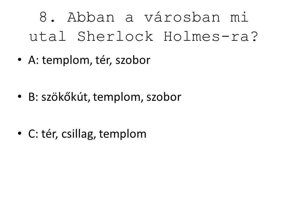 19.Sherlock Holmest ki késztette arra, hogy detektív legyen.