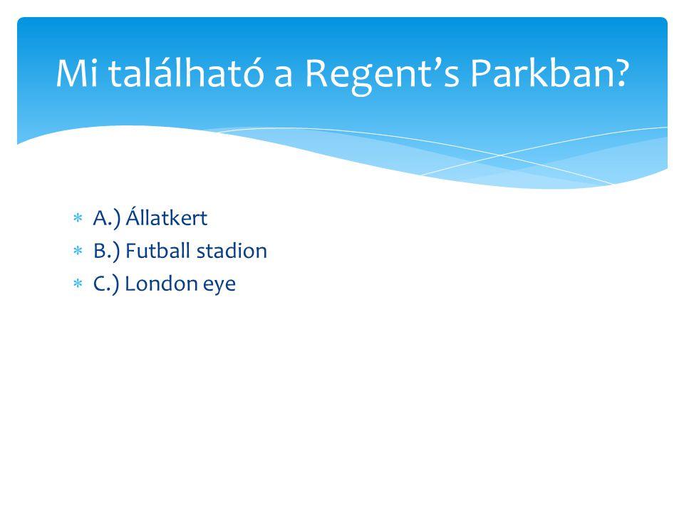  A.) Állatkert  B.) Futball stadion  C.) London eye Mi található a Regent's Parkban?