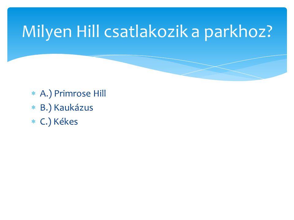  A.) Primrose Hill  B.) Kaukázus  C.) Kékes Milyen Hill csatlakozik a parkhoz?