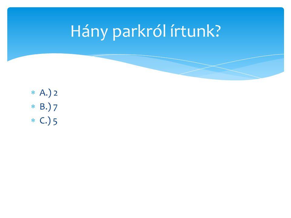  A.) 2  B.) 7  C.) 5 Hány parkról írtunk?