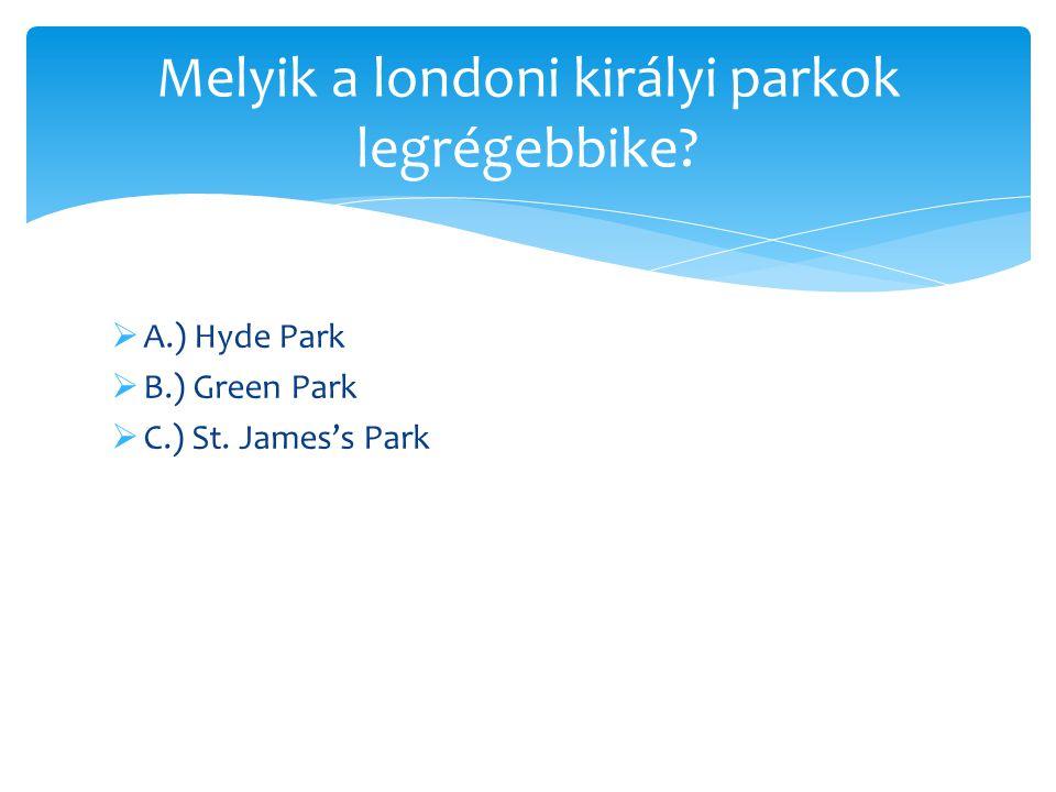  A.) 21 hektár  B.) 100 hektár  C.) 23 hektár Mekkora területen fekszik a St. James's Park?