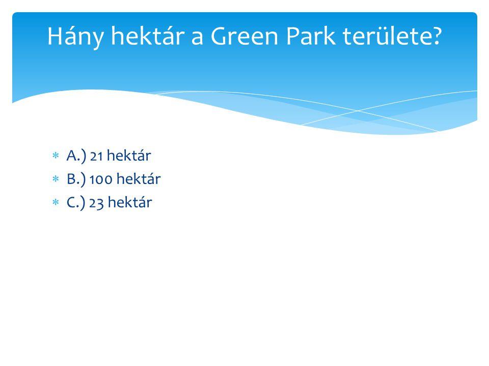  A.) 21 hektár  B.) 100 hektár  C.) 23 hektár Hány hektár a területe a Kensington Gardens-nek?