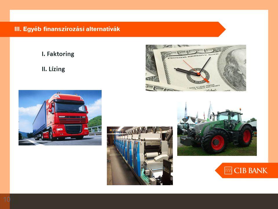 III. Egyéb finanszírozási alternatívák 10 I. Faktoring II. Lízing