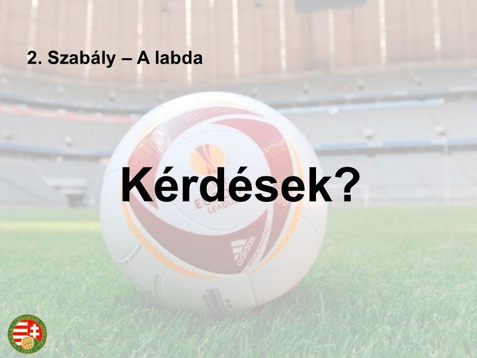 Kérdések? 2. Szabály – A labda