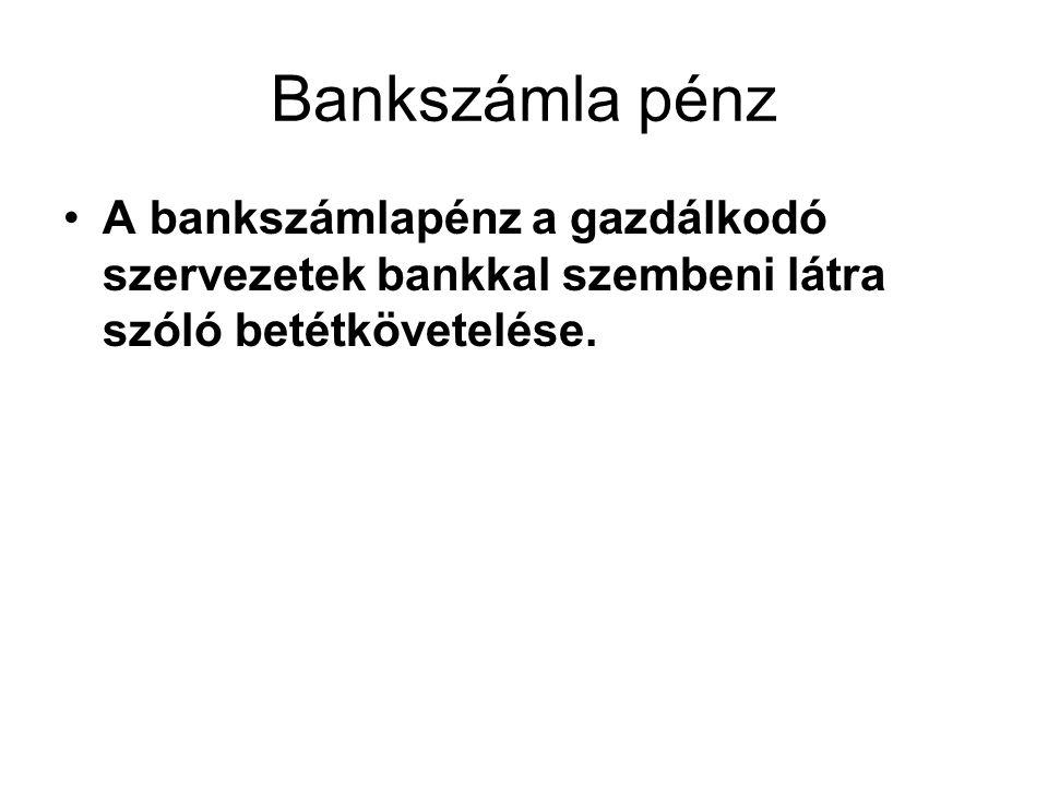 Bankszámla pénz A bankszámlapénz a gazdálkodó szervezetek bankkal szembeni látra szóló betétkövetelése.
