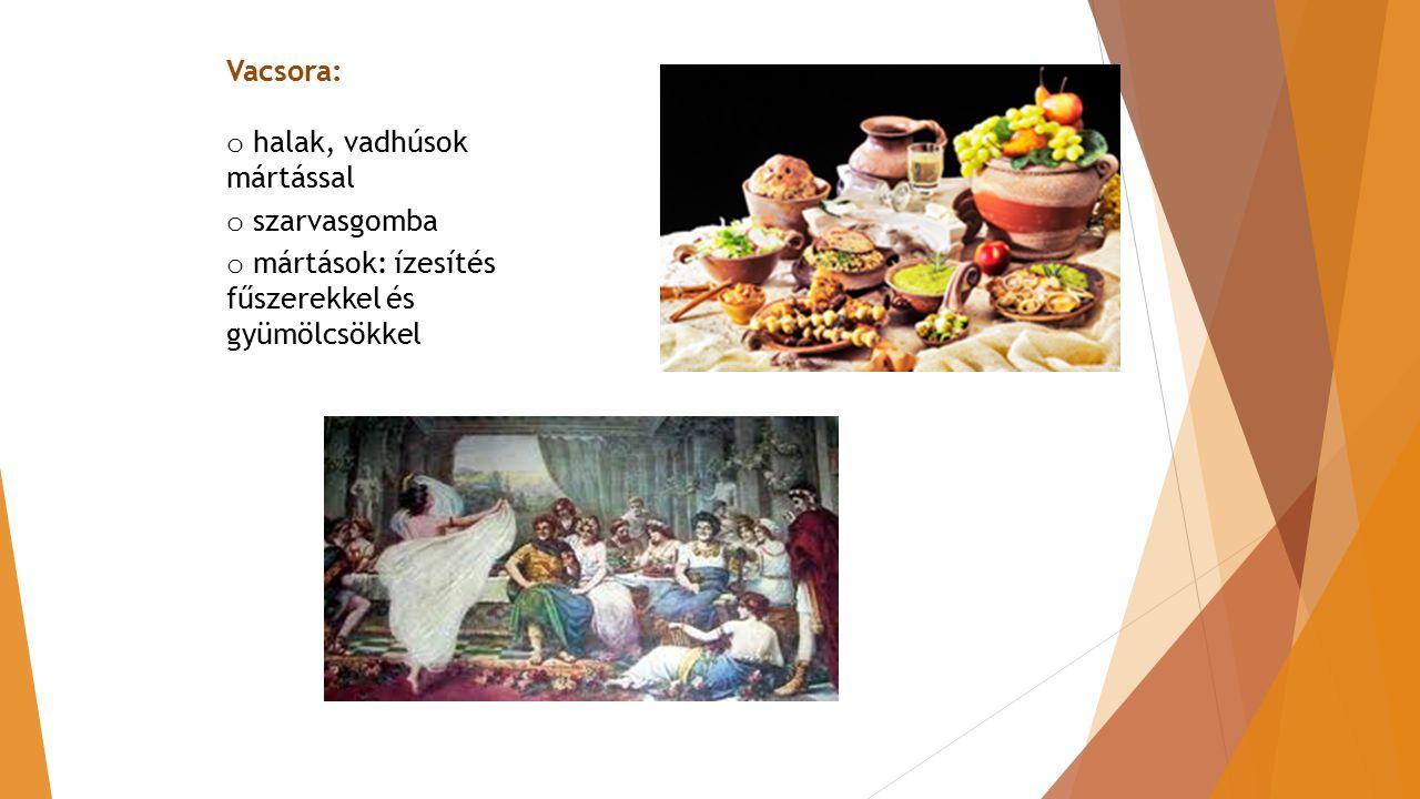 Vacsora: o halak, vadhúsok mártással o szarvasgomba o mártások: ízesítés fűszerekkel és gyümölcsökkel