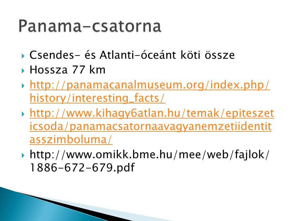  Csendes- és Atlanti-óceánt köti össze  Hossza 77 km  http://panamacanalmuseum.org/index.php/ history/interesting_facts/ http://panamacanalmuseum.o
