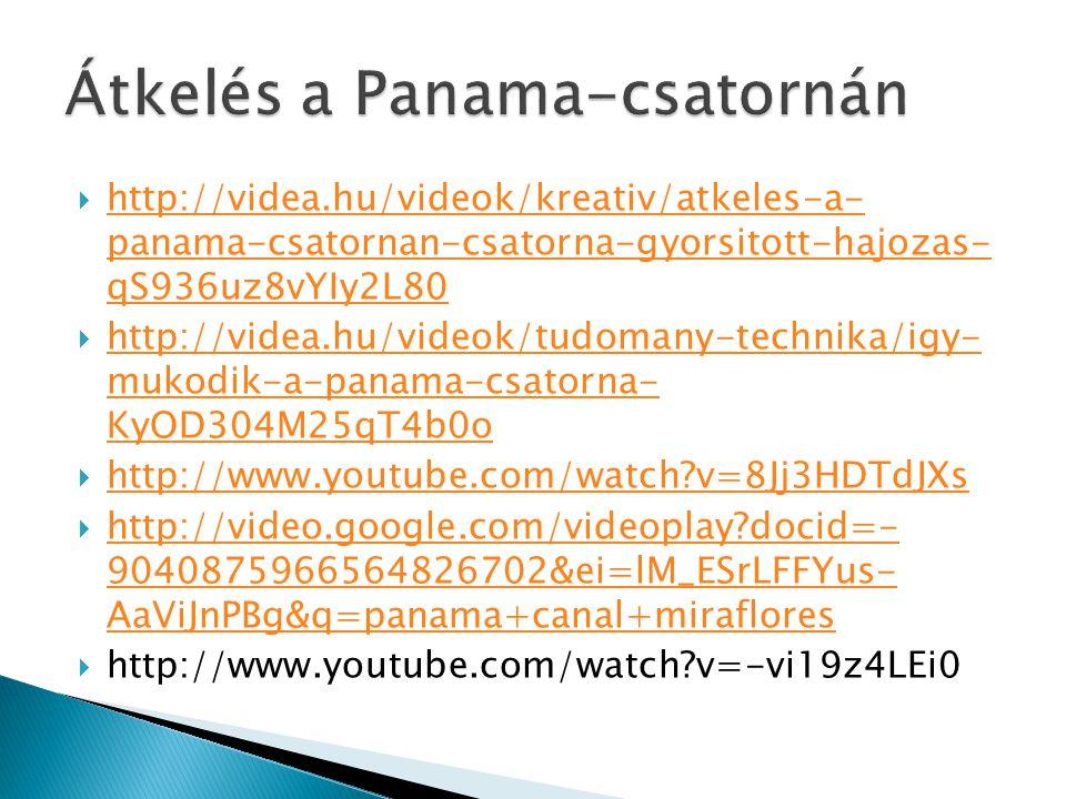  http://videa.hu/videok/kreativ/atkeles-a- panama-csatornan-csatorna-gyorsitott-hajozas- qS936uz8vYIy2L80 http://videa.hu/videok/kreativ/atkeles-a- p