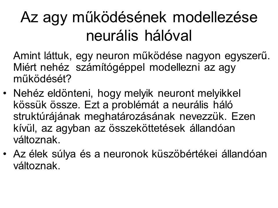 Az agy működésének modellezése neurális hálóval Amint láttuk, egy neuron működése nagyon egyszerű.