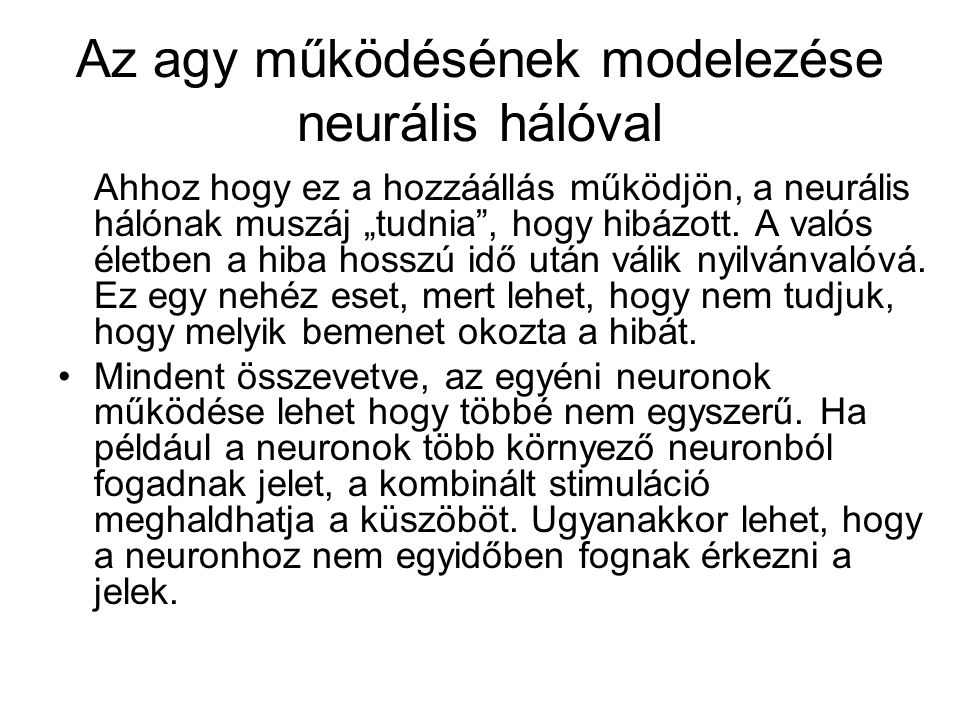 """Az agy működésének modelezése neurális hálóval Ahhoz hogy ez a hozzáállás működjön, a neurális hálónak muszáj """"tudnia"""", hogy hibázott. A valós életben"""