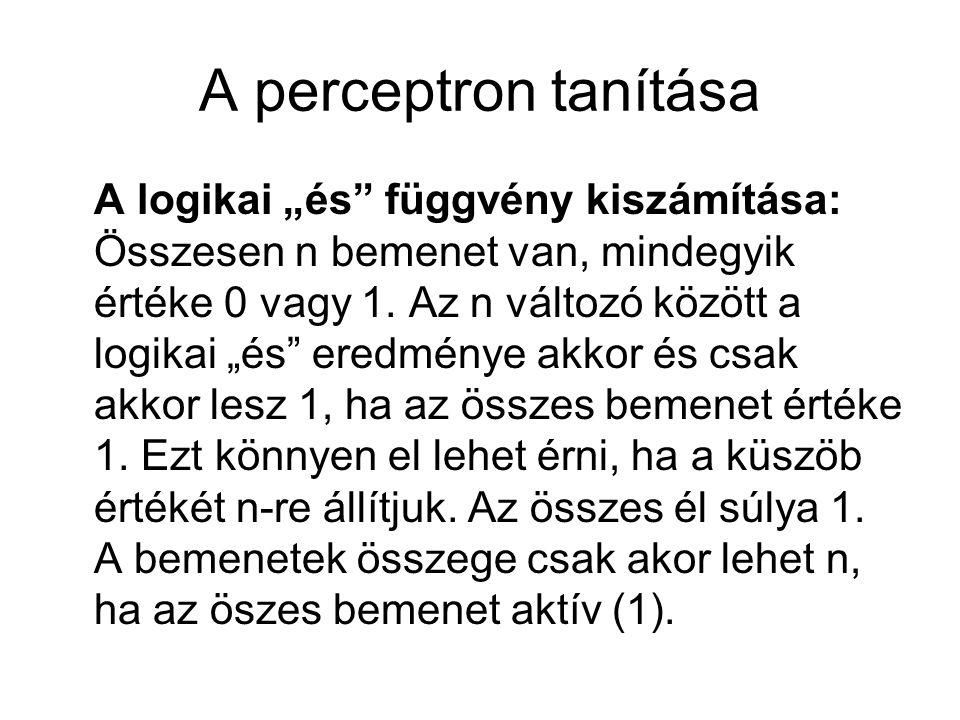 """A perceptron tanítása A logikai """"és"""" függvény kiszámítása: Összesen n bemenet van, mindegyik értéke 0 vagy 1. Az n változó között a logikai """"és"""" eredm"""
