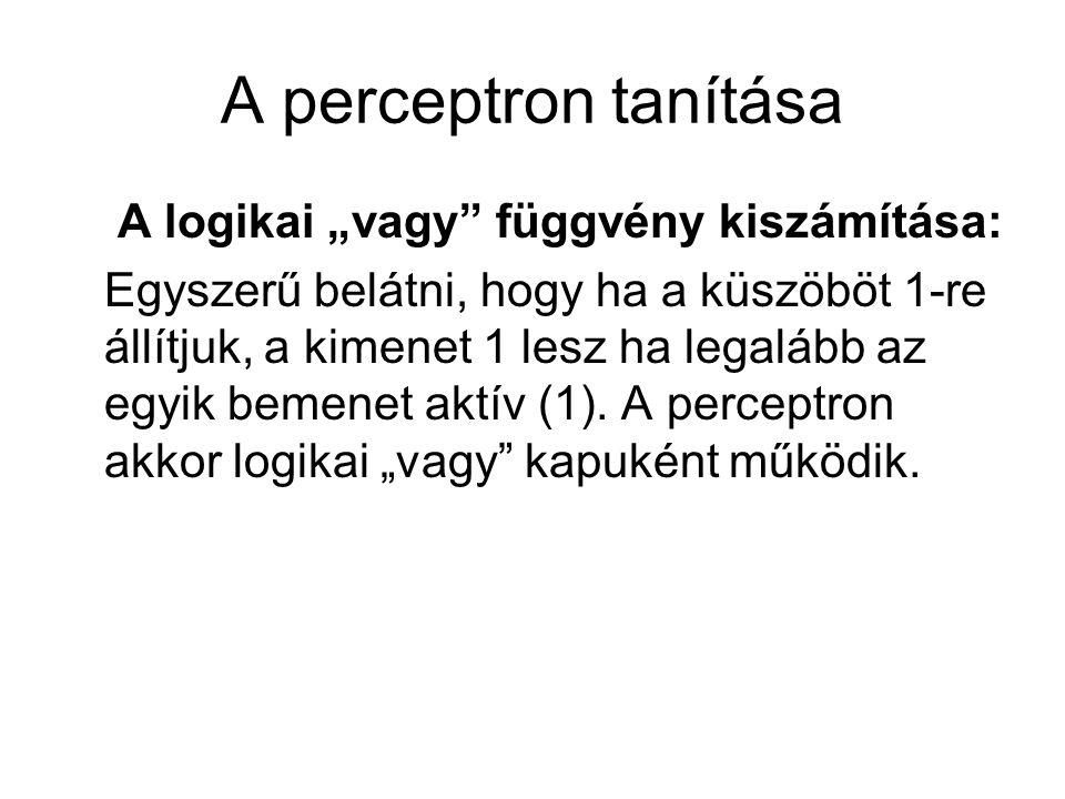 """A perceptron tanítása A logikai """"vagy függvény kiszámítása: Egyszerű belátni, hogy ha a küszöböt 1-re állítjuk, a kimenet 1 lesz ha legalább az egyik bemenet aktív (1)."""