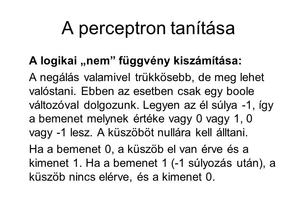 """A perceptron tanítása A logikai """"nem"""" függvény kiszámítása: A negálás valamivel trükkösebb, de meg lehet valóstani. Ebben az esetben csak egy boole vá"""