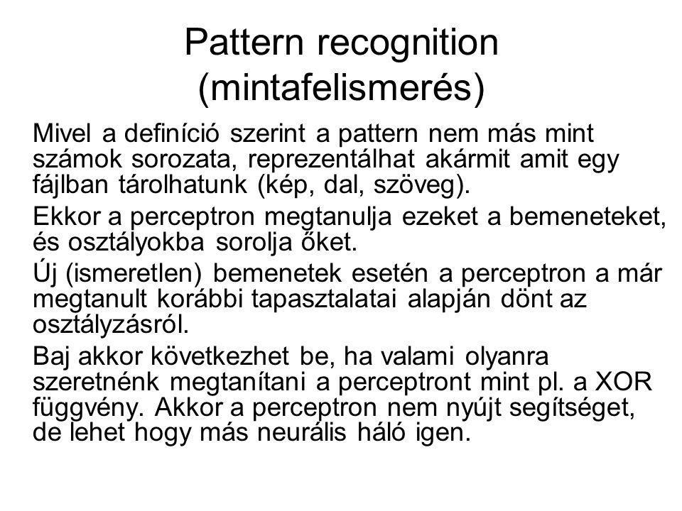 Pattern recognition (mintafelismerés) Mivel a definíció szerint a pattern nem más mint számok sorozata, reprezentálhat akármit amit egy fájlban tárolhatunk (kép, dal, szöveg).