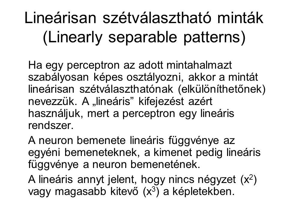 Lineárisan szétválasztható minták (Linearly separable patterns) Ha egy perceptron az adott mintahalmazt szabályosan képes osztályozni, akkor a mintát lineárisan szétválaszthatónak (elkülöníthetőnek) nevezzük.