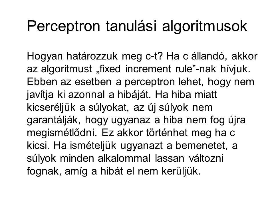 """Perceptron tanulási algoritmusok Hogyan határozzuk meg c-t? Ha c állandó, akkor az algoritmust """"fixed increment rule""""-nak hívjuk. Ebben az esetben a p"""