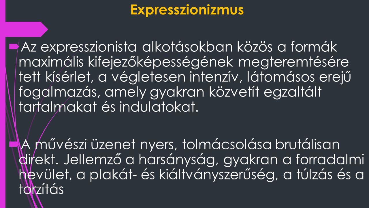 Expresszionizmus  Az expresszionista alkotásokban közös a formák maximális kifejezőképességének megteremtésére tett kísérlet, a végletesen intenzív,