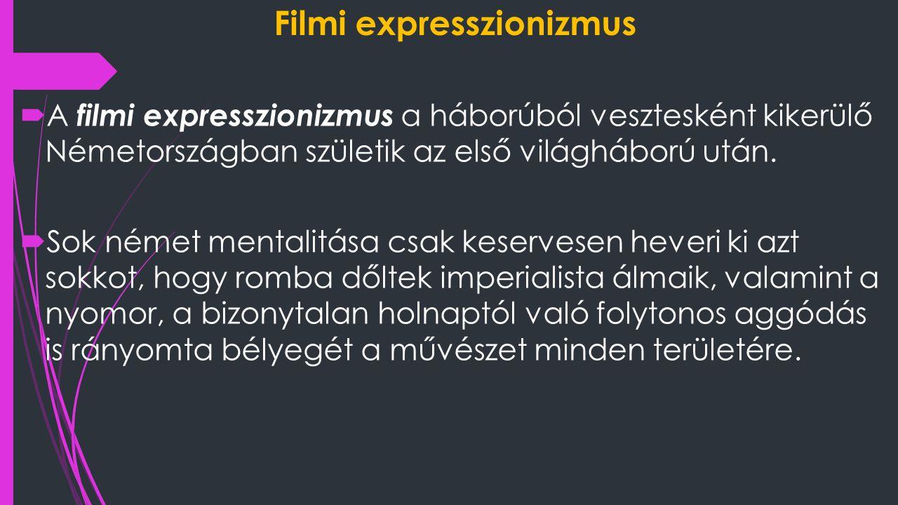 Filmi expresszionizmus  A szorongó lelkiállapotot az expresszionista film a díszlet, az erős árnyék-hatások, a különös, döntött, aszimmetrikus képkivágatokkal fogalmazza meg.