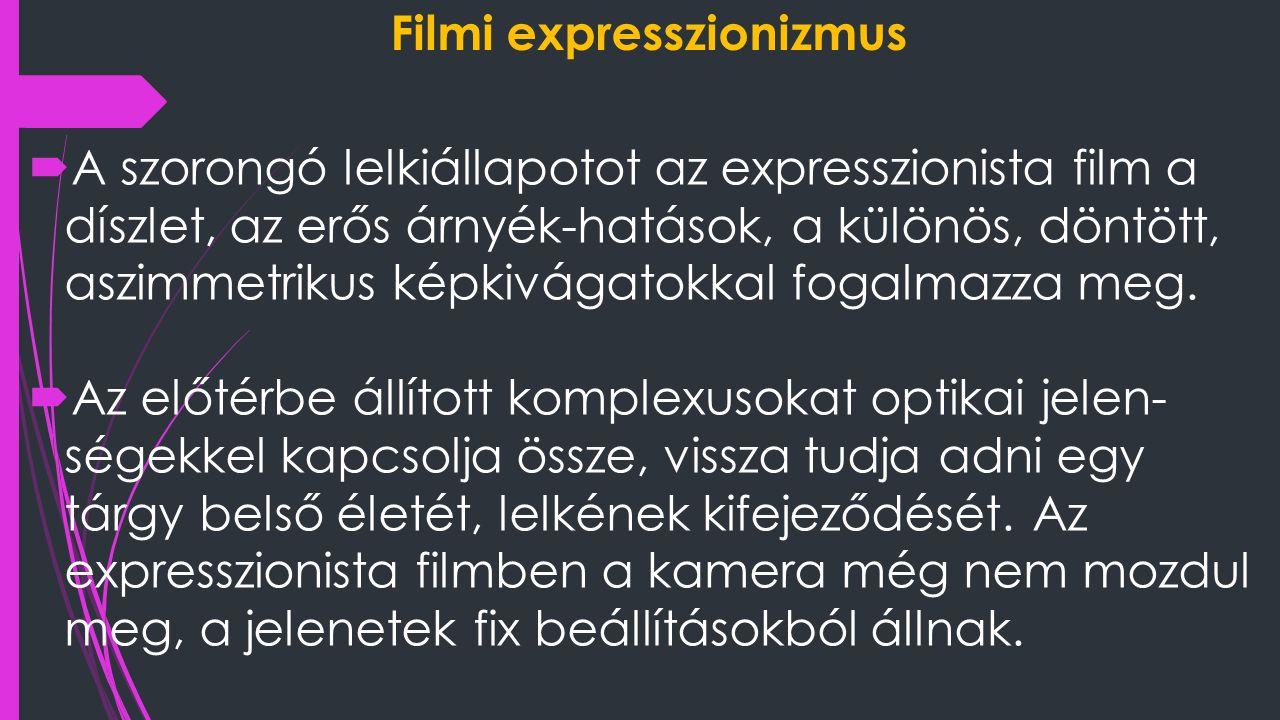 Filmi expresszionizmus  A szorongó lelkiállapotot az expresszionista film a díszlet, az erős árnyék-hatások, a különös, döntött, aszimmetrikus képkiv