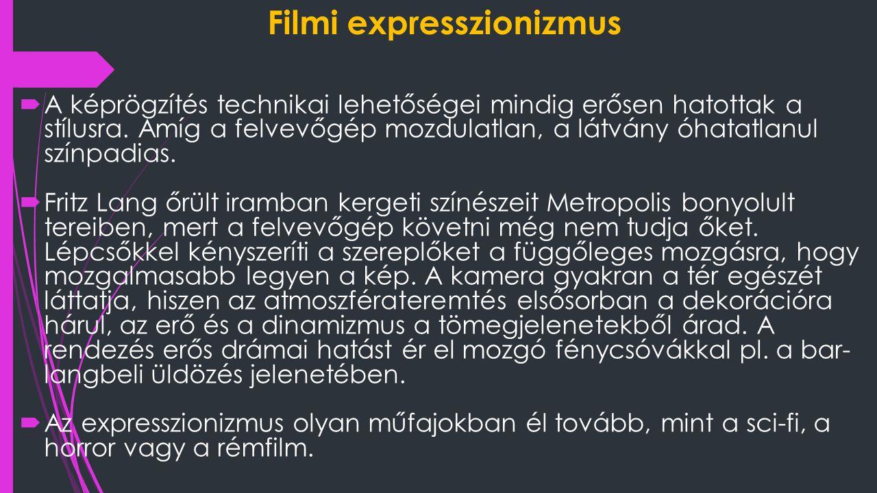 Filmi expresszionizmus  A képrögzítés technikai lehetőségei mindig erősen hatottak a stílusra. Amíg a felvevőgép mozdulatlan, a látvány óhatatlanul s