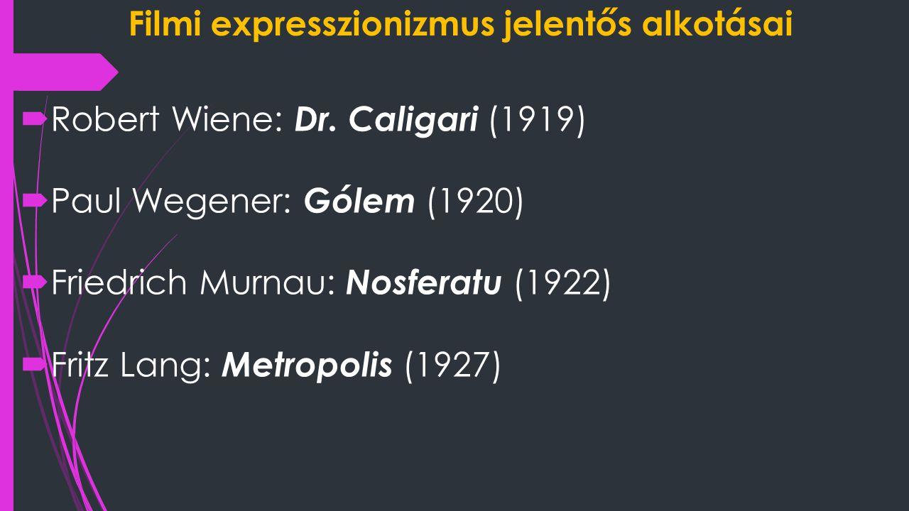 Filmi expresszionizmus jelentős alkotásai  Robert Wiene: Dr. Caligari (1919)  Paul Wegener: Gólem (1920)  Friedrich Murnau: Nosferatu (1922)  Frit