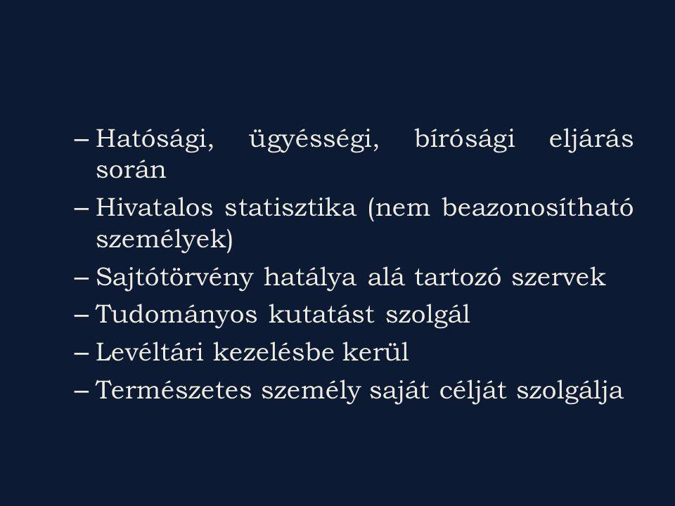 – Hatósági, ügyésségi, bírósági eljárás során – Hivatalos statisztika (nem beazonosítható személyek) – Sajtótörvény hatálya alá tartozó szervek – Tudo