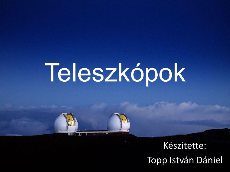 Teleszkópok Készítette: Topp István Dániel
