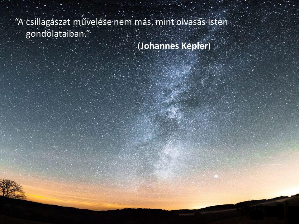 """""""A csillagászat művelése nem más, mint olvasás Isten gondolataiban."""" (Johannes Kepler)"""