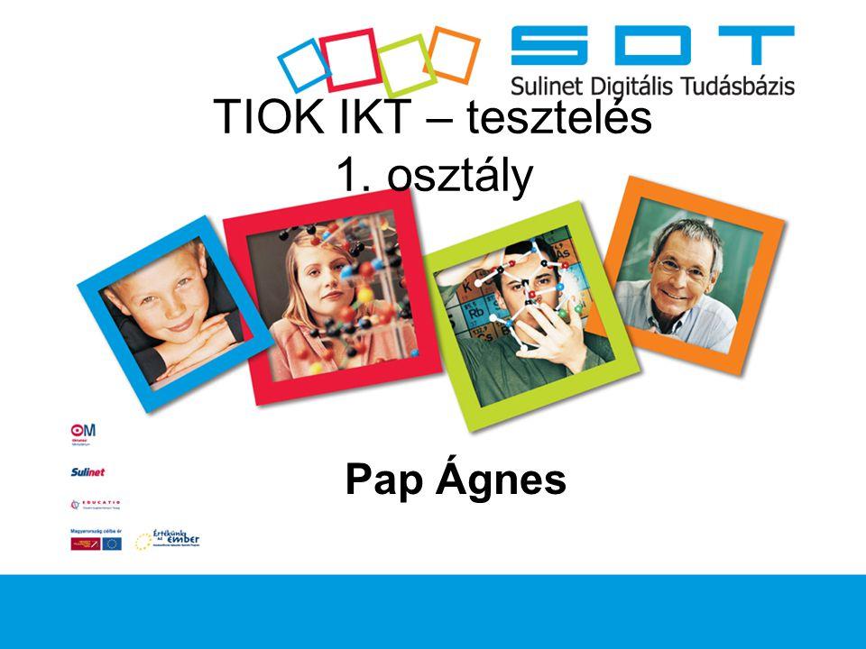 TIOK IKT – tesztelés 1. osztály Pap Ágnes