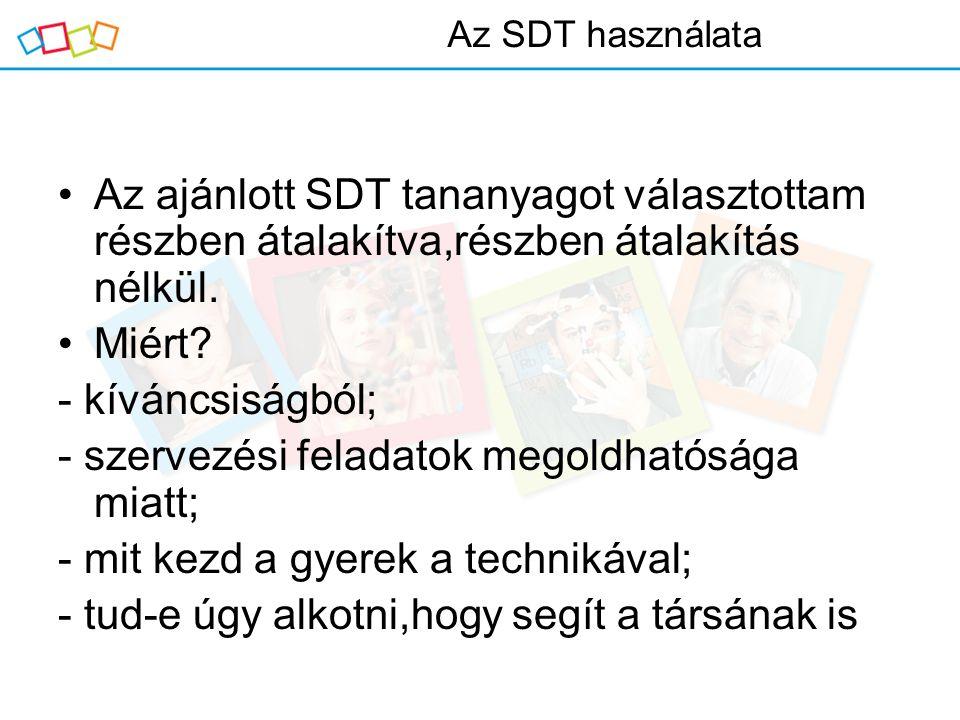 A kiválasztott SDT tartalmak Új anyag feldolgozása – minden órán Motiváltság – a számítógép varázsa Visszajelzések