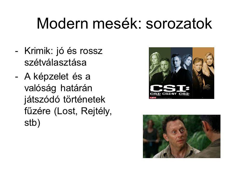 Modern mesék: sorozatok -Krimik: jó és rossz szétválasztása -A képzelet és a valóság határán játszódó történetek fűzére (Lost, Rejtély, stb)