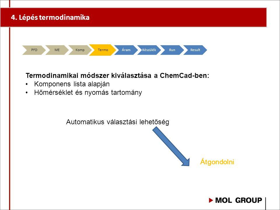 4. Lépés termodinamika PFD MEKompTermoÁramKészülékRunResult Termodinamikai módszer kiválasztása a ChemCad-ben: Komponens lista alapján Hőmérséklet és