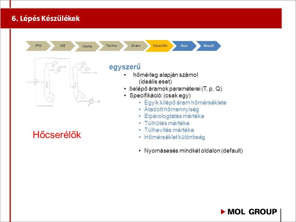 6. Lépés Készülékek PFD ME Komp TermoÁramKészülékRunResult egyszerű hőmérleg alapján számol (ideális eset) belépő áramok paraméterei (T, p, Q) Specifi