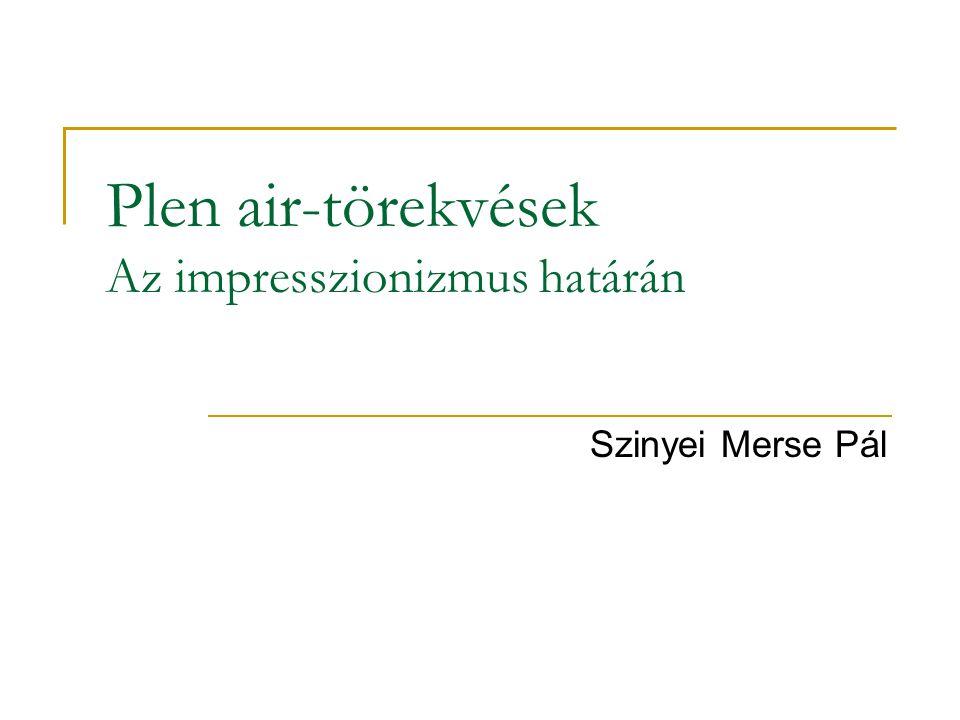 Plen air-törekvések Az impresszionizmus határán Szinyei Merse Pál