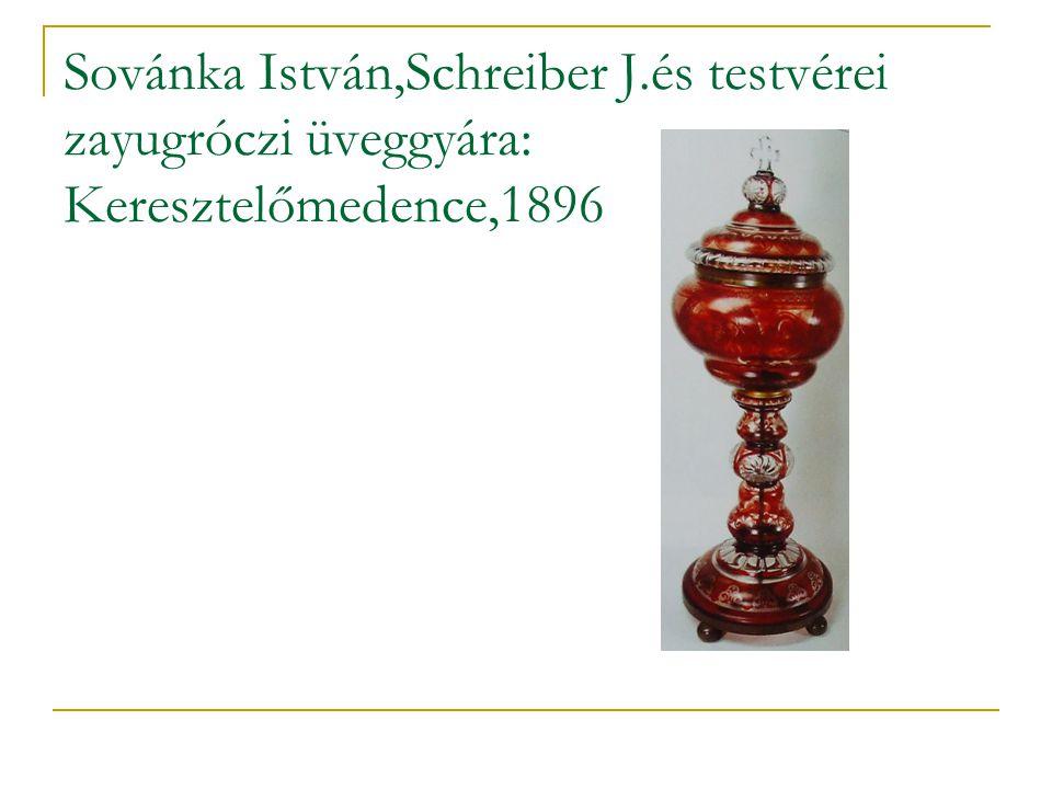 Sovánka István,Schreiber J.és testvérei zayugróczi üveggyára: Keresztelőmedence,1896