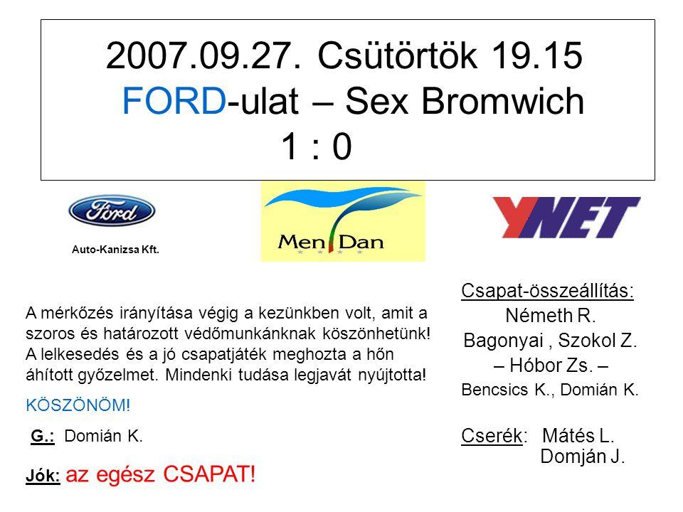 2007.09.27. Csütörtök 19.15 FORD-ulat – Sex Bromwich 1 : 0 Csapat-összeállítás: Németh R.
