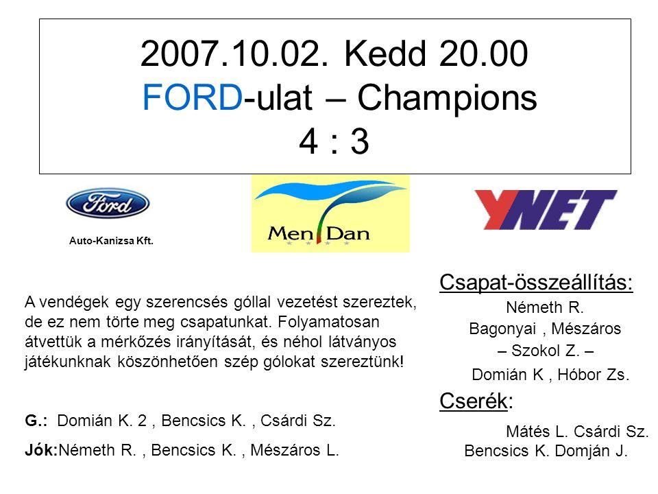 2007.10.02. Kedd 20.00 FORD-ulat – Champions 4 : 3 Csapat-összeállítás: Németh R.