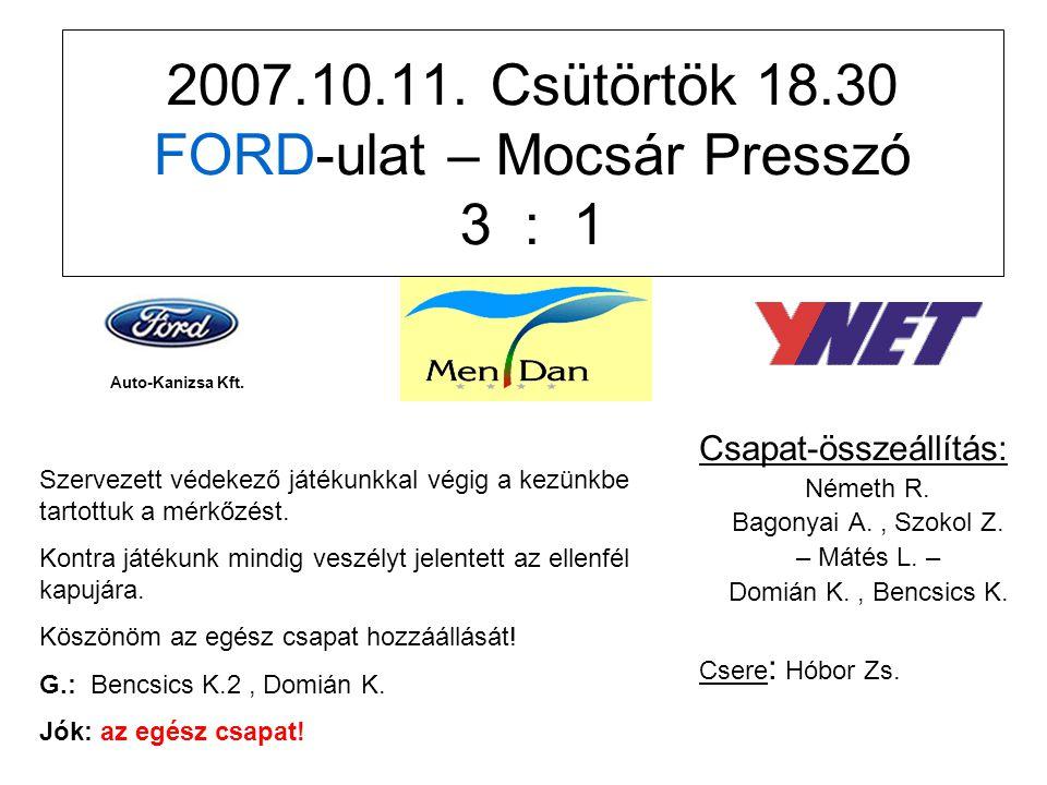 2007.10.11. Csütörtök 18.30 FORD-ulat – Mocsár Presszó 3 : 1 Csapat-összeállítás: Németh R.