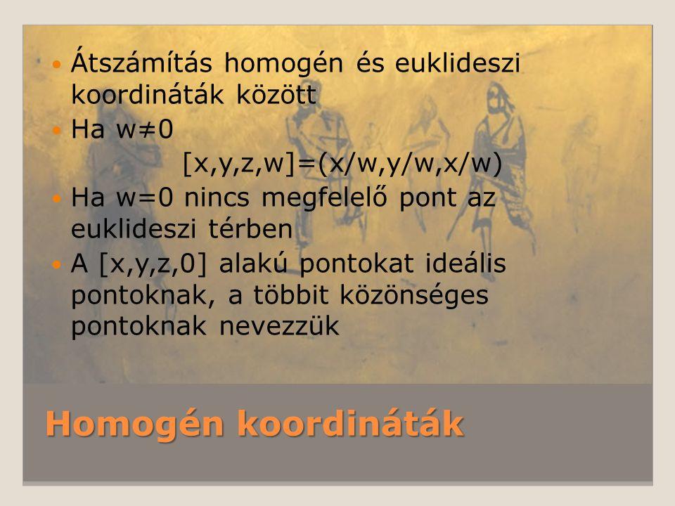 Homogén koordináták Átszámítás homogén és euklideszi koordináták között Ha w≠0 [x,y,z,w]=(x/w,y/w,x/w) Ha w=0 nincs megfelelő pont az euklideszi térbe