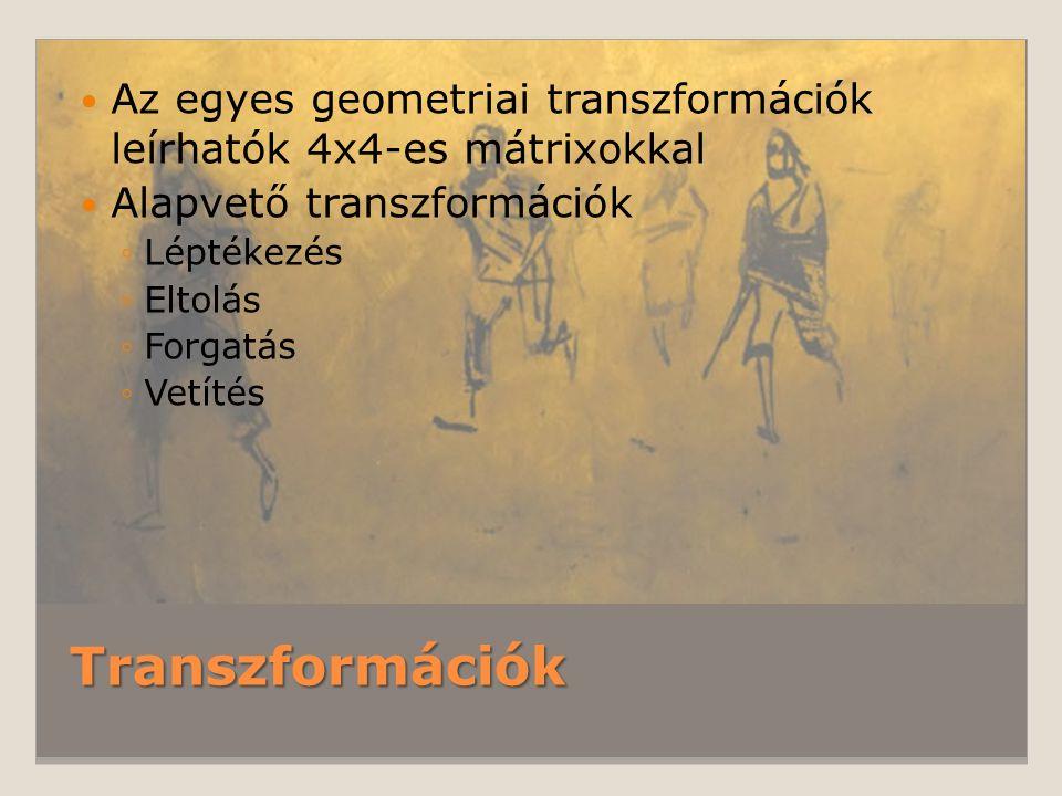 Transzformációk Az egyes geometriai transzformációk leírhatók 4x4-es mátrixokkal Alapvető transzformációk ◦Léptékezés ◦Eltolás ◦Forgatás ◦Vetítés