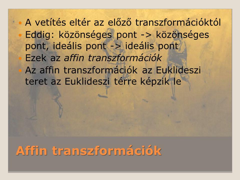 Affin transzformációk A vetítés eltér az előző transzformációktól Eddig: közönséges pont -> közönséges pont, ideális pont -> ideális pont Ezek az affi