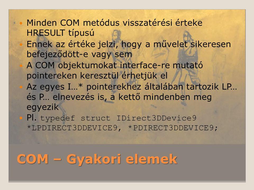 COM – Gyakori elemek Minden COM metódus visszatérési érteke HRESULT típusú Ennek az értéke jelzi, hogy a művelet sikeresen befejeződött-e vagy sem A C