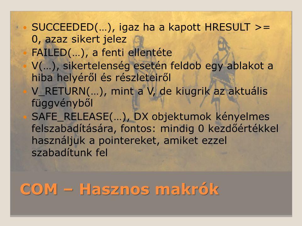 COM – Hasznos makrók SUCCEEDED(…), igaz ha a kapott HRESULT >= 0, azaz sikert jelez FAILED(…), a fenti ellentéte V(…), sikertelenség esetén feldob egy
