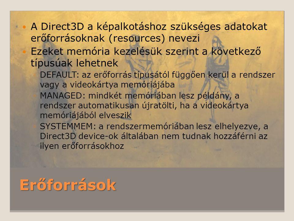 Erőforrások A Direct3D a képalkotáshoz szükséges adatokat erőforrásoknak (resources) nevezi Ezeket memória kezelésük szerint a következő típusúak lehe
