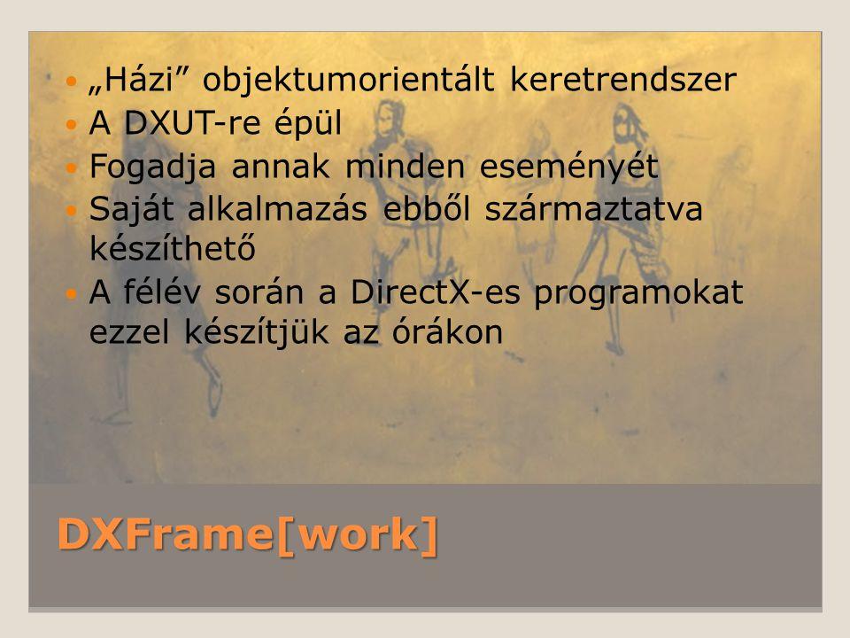 """DXFrame[work] """"Házi"""" objektumorientált keretrendszer A DXUT-re épül Fogadja annak minden eseményét Saját alkalmazás ebből származtatva készíthető A fé"""