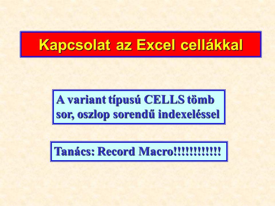 Kapcsolat az Excel cellákkal A variant típusú CELLS tömb sor, oszlop sorendű indexeléssel Tanács: Record Macro!!!!!!!!!!!!